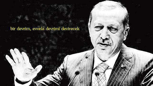Erdoğan: Ve bir devrim, evvela devrimi devirecek.