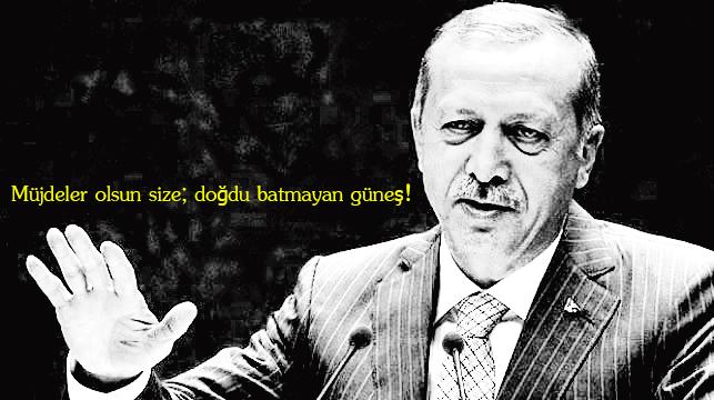 Erdoğan: Müjdeler olsun size; doğdu batmayan güneş!